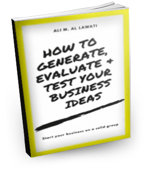 How to Generate, Evaluate and Test Your Business Ideas